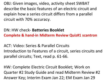 OBJ: Given images, video, activity sheet SWBAT describe the basic features of an electric circuit and explain how a series circuit differs from a parallel.