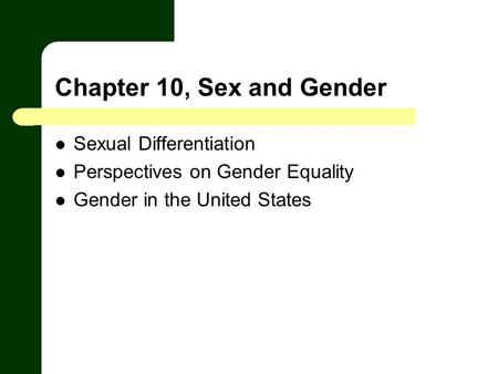 Chapter 10, Sex and Gender Sexual Differentiation Perspectives on Gender Equality Gender in the United States.