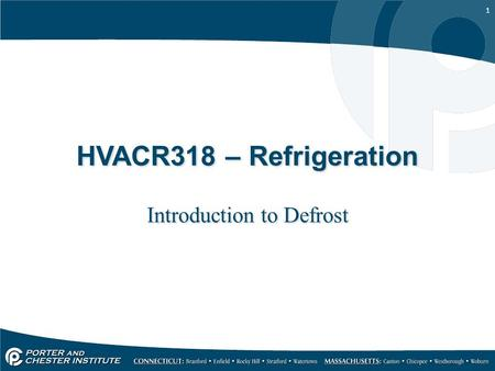 1 HVACR318 – Refrigeration Introduction to Defrost.