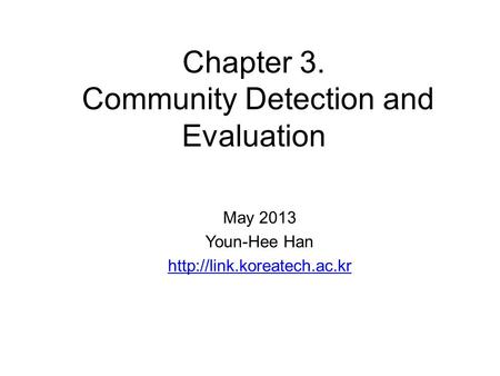 Chapter 3. Community Detection and Evaluation May 2013 Youn-Hee Han