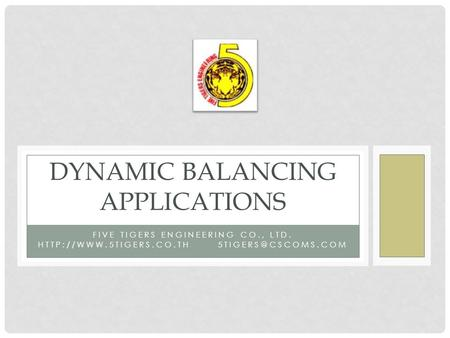 FIVE TIGERS ENGINEERING CO., LTD. DYNAMIC BALANCING APPLICATIONS.