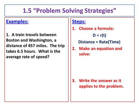 "1.5 ""Problem Solving Strategies"" Examples: 1. A train travels between Boston and Washington, a distance of 457 miles. The trip takes 6.5 hours. What is."