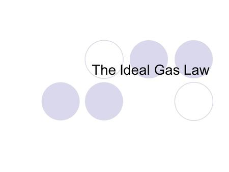 The Ideal Gas Law. The Perfect Gas Ideal gas – an imaginary gas whose particles are infinitely small and do not interact with each other No gas obeys.