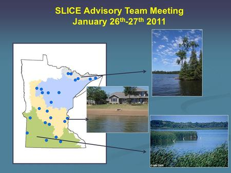 SLICE Advisory Team Meeting January 26 th -27 th 2011.