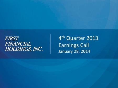 4 th Quarter 2013 Earnings Call January 28, 2014.