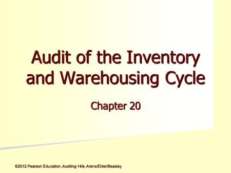 ©2012 Pearson Education, Auditing 14/e, Arens/Elder/Beasley 5 - 5 Audit of the Inventory and Warehousing Cycle Chapter 20.