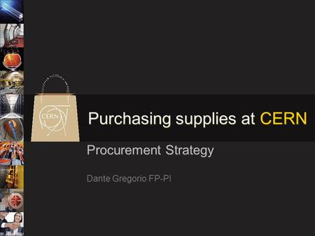 Purchasing supplies at CERN Procurement Strategy Dante Gregorio FP-PI.