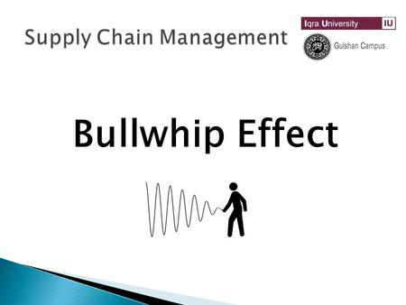 Bullwhip Effect.  Fluctuation in orders increase as they move up the supply chain  Demand information is distorted as it travels within the supply chain,