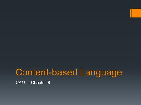 Content-based Language CALL – Chapter 8. Focus on content The content is the reason for learning The content determines the choice of patterns of vocabulary.