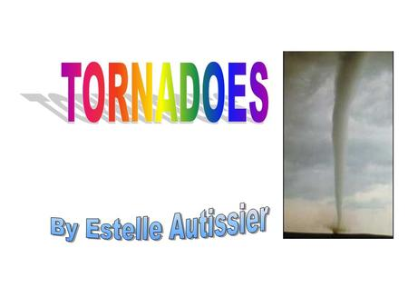 TORNADOES!! Although tornadoes occur in many parts of the world, these destructive forces of nature are found most frequently in the United States east.