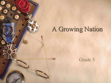A Growing Nation Grade 5. Benchmark Interpret how culture changes over time as a consequence of industrialization, technology, or cultural diffusion (i.e.,