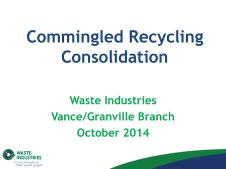 Commingled Recycling Consolidation Waste Industries Vance/Granville Branch October 2014.