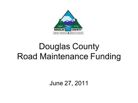Douglas County Road Maintenance Funding June 27, 2011.