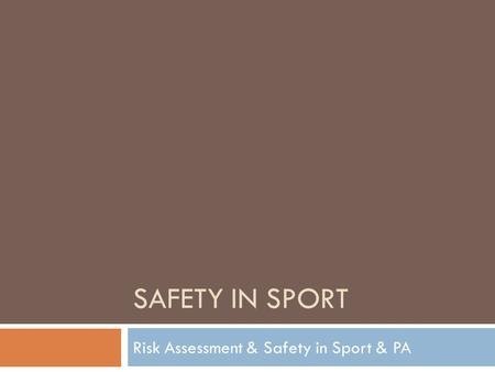 SAFETY IN SPORT Risk Assessment & Safety in Sport & PA.