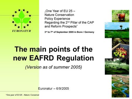 """One year of EU 25 – Nature Conservation policy experience regarding the 2nd pillar of the CAP and reform prospects"" The main points of the new EAFRD Regulation."