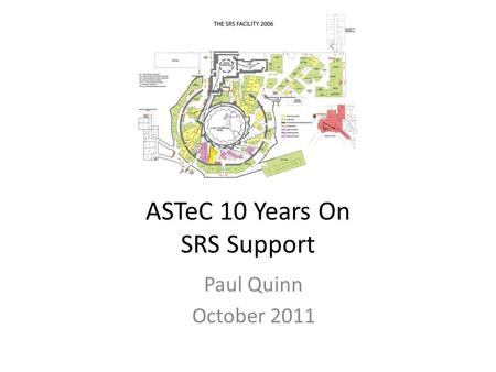 ASTeC 10 Years On SRS Support Paul Quinn October 2011.
