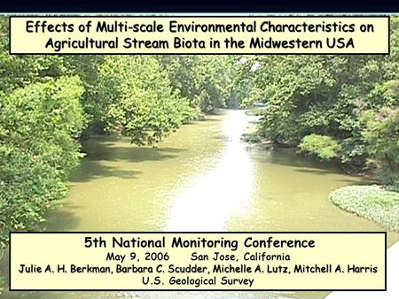 Effects of Multi-scale Environmental Characteristics on Agricultural Stream Biota in the Midwestern USA 5th National Monitoring Conference May 9, 2006.