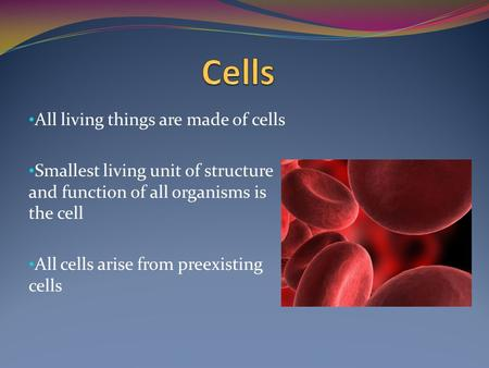 All living things are made of cells Smallest living unit of structure and function of all organisms is the cell All cells arise from preexisting cells.