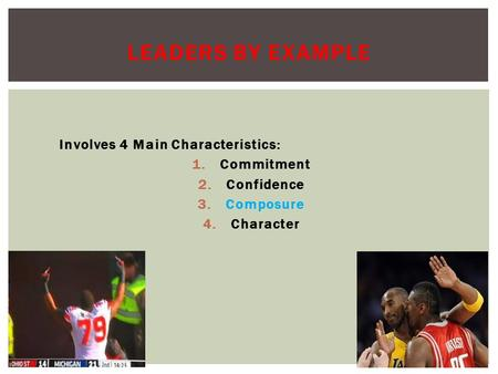 Involves 4 Main Characteristics: 1.Commitment 2.Confidence 3.Composure 4.Character LEADERS BY EXAMPLE.