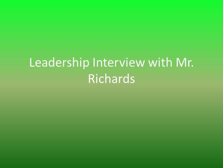 Leadership Interview with Mr. Richards. INTRO I interviewed Mr. Richards for my leadership interview. He is the Principal of the Graettinger High School.
