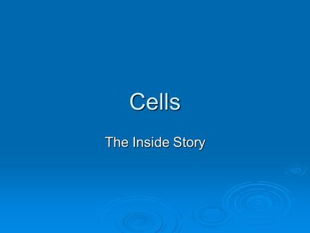 Cells The Inside Story. The Cell Membrane  All cells have outer coverings to separate the inside from the outside.  The Job To keep cytoplasm inside.