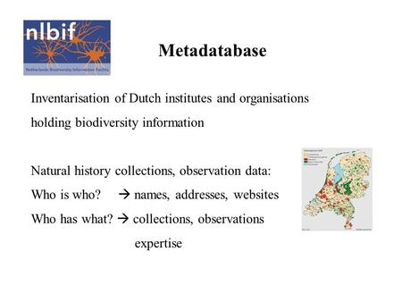 Inventarisation of Dutch institutes and organisations holding biodiversity information Natural history collections, observation data: Who is who?  names,
