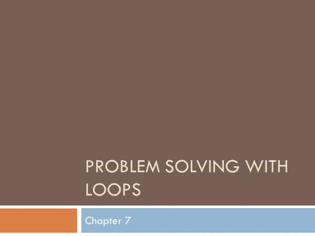 PROBLEM SOLVING WITH LOOPS Chapter 7. Concept of Repetition Structure Logic It is a computer task, that is used for Repeating a series of instructions.