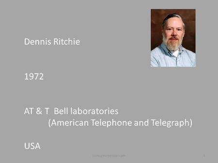 Dennis Ritchie 1972 AT & T Bell laboratories (American Telephone and Telegraph) USA 1www.gowreeswar.com.