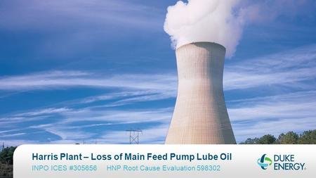 Harris Plant – Loss of Main Feed Pump Lube Oil INPO ICES #305656 HNP Root Cause Evaluation 598302.