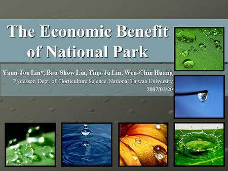 The Economic Benefit of National Park Yann-Jou Lin*, Bau-Show Lin, Ting-Ju Lin, Wen-Chin Huang Professor, Dept. of Horticulture Science, National Taiwan.