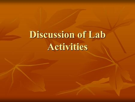 Discussion of Lab Activities. Lab Activity #1 Objective of Laboratory Activity #1 This exercise allows you to familiarize yourselves with studying soil.