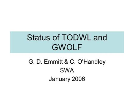 Status of TODWL and GWOLF G. D. Emmitt & C. O'Handley SWA January 2006.