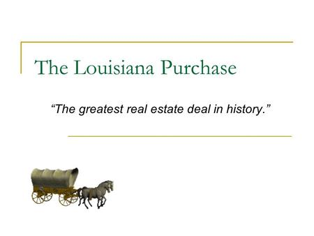 "The Louisiana Purchase ""The greatest real estate deal in history."""