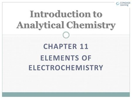 CHAPTER 11 ELEMENTS OF ELECTROCHEMISTRY Introduction to Analytical Chemistry.