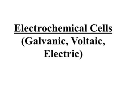 Electrochemical Cells (Galvanic, Voltaic, Electric)