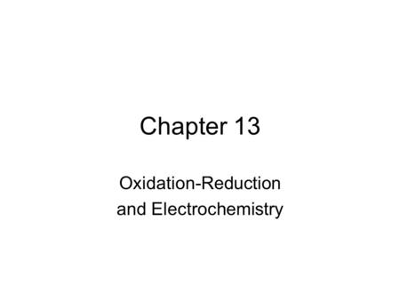 Chapter 13 Oxidation-Reduction and Electrochemistry.