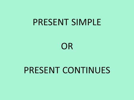 PRESENT SIMPLE OR PRESENT CONTINUES. MIND THE RULES! PRESENT SIPLE usually/often/seldom/ every day Глагол + S( 3 лицо Ед.Ч) he/she/it PRESENT Continues.