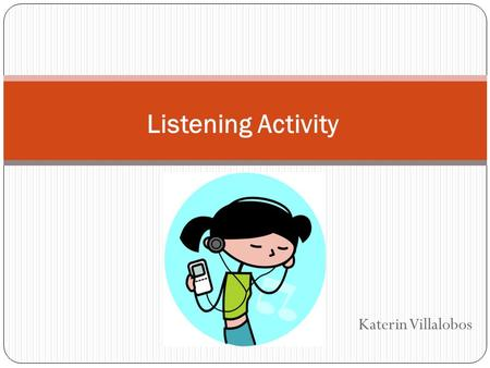 Katerin Villalobos Listening Activity. Look at the pictures and tell me what we are going to watch.