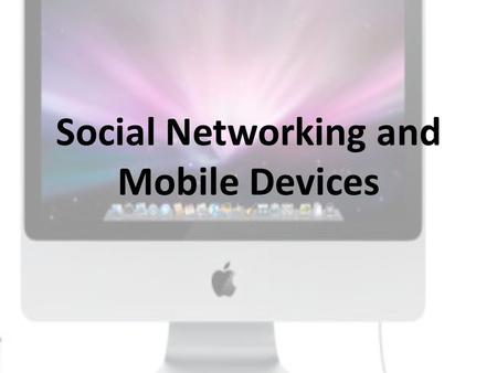 Social Networking and Mobile Devices. What is social networking?