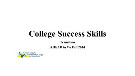 College Success Skills Transition AHEAD in VA Fall 2014.