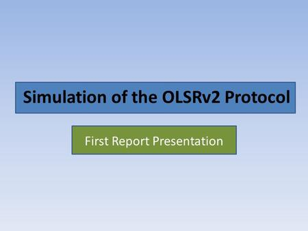 Simulation of the OLSRv2 Protocol First Report Presentation.
