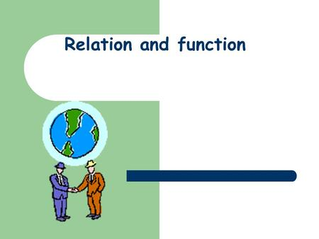 Relation and function. Relation 1. Relation from set A to set B is the relationship which connects the elements of set A to the elements of set B 2. The.