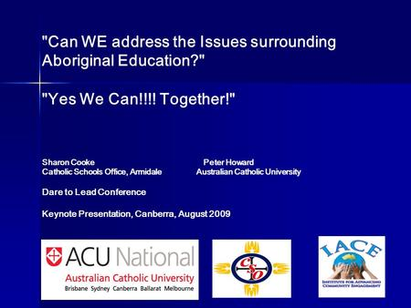Can WE address the Issues surrounding Aboriginal Education? Yes We Can!!!! Together! Sharon Cooke Peter Howard Catholic Schools Office, Armidale Australian.