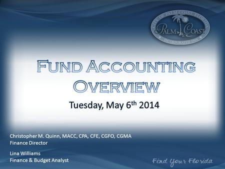 Christopher M. Quinn, MACC, CPA, CFE, CGFO, CGMA Finance Director Lina Williams Finance & Budget Analyst.
