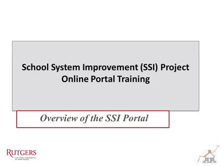 School System Improvement (SSI) Project Online Portal Training School System Improvement (SSI) Project Online Portal Training Overview of the SSI Portal.
