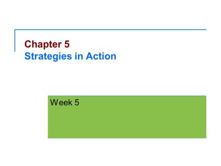 Chapter 5 Strategies in Action Week 5. Copyright © 2011 Pearson Education, Inc. Publishing as Prentice Hall Ch 5 -2 Long Term Objectives Quantitative.