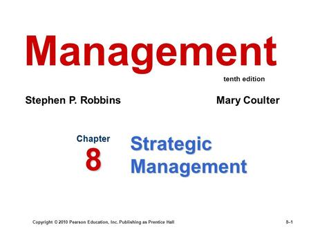 Copyright © 2010 Pearson Education, Inc. Publishing as Prentice Hall8–1 Strategic Management Chapter 8 Management Stephen P. Robbins Mary Coulter tenth.