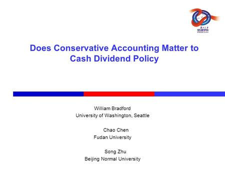 Does Conservative Accounting Matter to Cash Dividend Policy William Bradford University of Washington, Seattle Chao Chen Fudan University Song Zhu Beijing.
