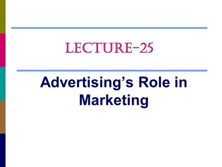 Advertising's Role in Marketing LECTURE-25. Chapter Questions  The Key Players and Markets  The Marketing Process  How Agencies Work  The Dynamics.