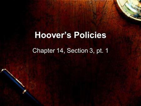 Hoover's Policies Chapter 14, Section 3, pt. 1. Topic: Hoover's Policies Objective: Students will be able to examine Hoover's philosophy and the role.
